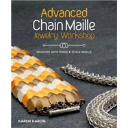 Advanced Chain Maille Jewelry Workshop: Weaving With Rings & Scales by Karon, Karen, 9781620336595