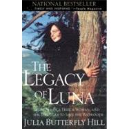 The Legacy of Luna: The Story of a Tree, a Woman, and the Struggle to Save the Redwoods by Hill, Julia Butterfly, 9780062516596