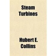 Steam Turbines by Collins, Hubert Edwin, 9781153806596