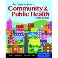 An Introduction to Community & Public Health  + Passcode by McKenzie, James F., Ph.D.; Pinger, Robert R., Ph.D., 9781284036596