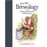 Brewology: An Illustrated Dictionary for Beer Lovers by Brewer, Mark, 9781632206596