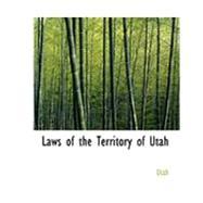 Laws of the Territory of Utah by Utah, 9780554946597