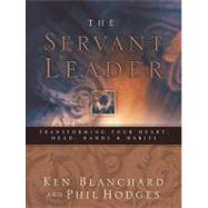 Servant Leader : Transforming Your Heart, Head, Hands, and Habits