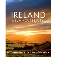Ireland: A Luminous Beauty by Harbison, Peter; Carola, Leslie Conron, 9781250056597