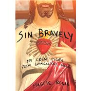 Sin Bravely A Memoir of Spiritual Disobedience by Rowe, Maggie, 9781593766597