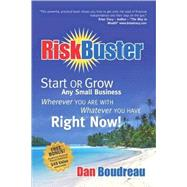Riskbuster: Start or Grow Any Small Business Wherever You Are With Whatever You Have Right Now! by Boudreau, Dan, 9781600376597
