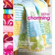 Sew Charming : 40 Simple Sewing and Hand-Printing Projects for Home and Family by Derksema, Cath, 9780307586599