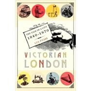 Victorian London The Tale of a City 1840--1870