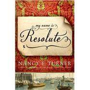 My Name Is Resolute by Turner, Nancy E., 9781250036599