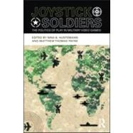 Joystick Soldiers : The Politics of Play in Military Video Games by Huntemann; Nina B., 9780415996600
