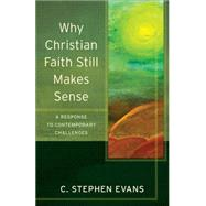 Why Christian Faith Still Makes Sense: A Response to Contemporary Challenges by Evans, C. Stephen; Evans, Craig; McDonald, Lee, 9780801096600