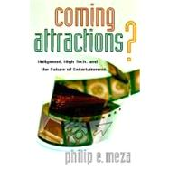 Coming Attractions?: Hollywood, High Tech, and the Future of Entertainment by Meza, Philip E., 9780804756600