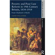 Poverty and Poor Law Reform in Nineteenth-Century Britain, 1834-1914: From Chadwick to Booth by Englander,David, 9781138836600