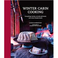 Winter Cabin Cooking: Dumplings, Fondue, Strudel, Gluhwein and Other Fireside Feasts by Kamenetzky, Lizzie; Rothacker, Nassima, 9781849756600