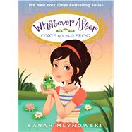 Once Upon a Frog (Whatever After #8) by Mlynowski, Sarah, 9780545746601
