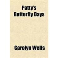 Patty's Butterfly Days by Wells, Carolyn, 9781153676601