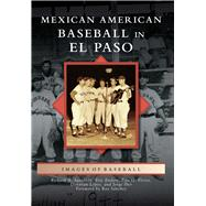 Mexican American Baseball in El Paso by Santillan, Richard A.; Enders, Eric; Lopez, Donavan, 9781467126601