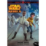 Star Wars Rebels Servants of the Empire: Imperial Justice by Fry, Jason, 9781484716601