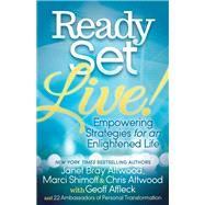 Ready, Set, Live!: Empowering Strategies for an Enlightened Life by Attwood, Janet Bray; Shimoff, Marci; Attwood, Chris; Affleck, Geoff (CON), 9781630476601