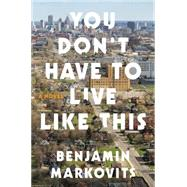 You Don't Have to Live Like This by Markovits, Benjamin, 9780062376602