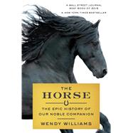 The Horse The Epic History of Our Noble Companion by Williams, Wendy, 9780374536602