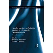 New Perspectives on Delarivier Manley and Eighteenth Century Literature: Power, Sex, and Text by Hultquist; Aleksondra, 9781138676602