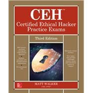 CEH Certified Ethical Hacker Practice Exams, Third Edition by Walker, Matt, 9781259836602