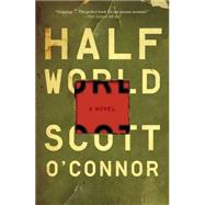 Half World A Novel by O'Connor, Scott, 9781476716602