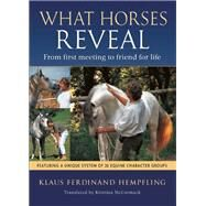 What Horses Reveal From First Meeting to Friend for Life by Hempfling, Klaus  Ferdinand; McCormack, Kristina, 9781570766602