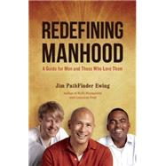 Redefining Manhood A Guide for Men and Those Who Love Them by Ewing, Jim PathFinder, 9781844096602