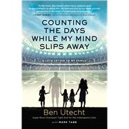 Counting the Days While My Mind Slips Away by Utecht, Ben; Tabb, Mark (CON), 9781501136603