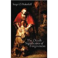 Occult Significance of Forgiveness by Prokofieff, Sergei O., 9781902636603