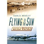 Flying to the Sun by Woodley, Charles, 9780750956604