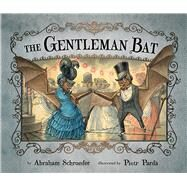 The Gentleman Bat by Schroeder, Abraham; Parda, Piotr, 9780991386604