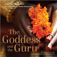 The Goddess and the Guru by Bowden, Michael M.; Chaitanyananda, Sri, 9780997946604