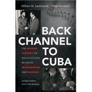Back Channel to Cuba by Leogrande, William M.; Kornbluh, Peter, 9781469626604