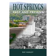 Hot Springs: Past and Present by Hanley, Ray, 9781557286604