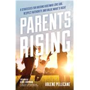 Parents Rising 8 Strategies for Raising Kids Who Love God, Respect Authority, and Value  What's Right by Pellicane, Arlene; Chapman, Gary, 9780802416605