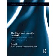 The State and Security in Mexico: Transformation and Crisis in Regional Perspective by Bow; Brian, 9781138886605