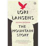 The Mountain Story A Novel by Lansens, Lori, 9781476786605