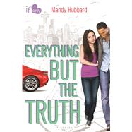 Everything but the Truth An If Only novel by Hubbard, Mandy, 9781619636606