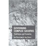 Governing Complex Societies Trajectories and Scenarios by Pierre, Jon; Peters, B. Guy, 9781403946607