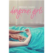 Dangerous Girls by Haas, Abigail, 9781442486607