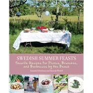 Swedish Summer Feasts: Favorite Recipes for Picnics, Brunches, and Barbecues by the Beach by Schulman, Amanda; Widell, Hannah, 9781629146607
