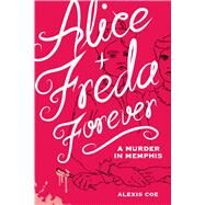 Alice and Freda Forever by Coe, Alexis; Klann, Sally, 9781936976607