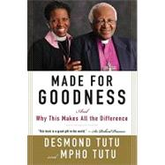 Made for Goodness : And Why This Makes All the Difference by Tutu, Desmond, 9780061706608