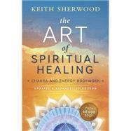 The Art of Spiritual Healing by Sherwood, Keith, 9780738746609