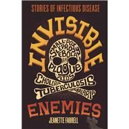 Invisible Enemies Stories of Infectious Disease by Farrell, Jeanette, 9781250096609