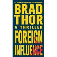 Foreign Influence A Thriller by Thor, Brad, 9781416586609