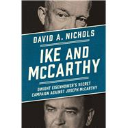 Ike and McCarthy Dwight Eisenhower's Secret Campaign against Joseph McCarthy by Nichols, David A., 9781451686609
